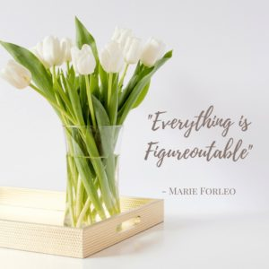 """Everything is Figureoutable"" - Marie Forleo ~ helps when dealing with struggle"